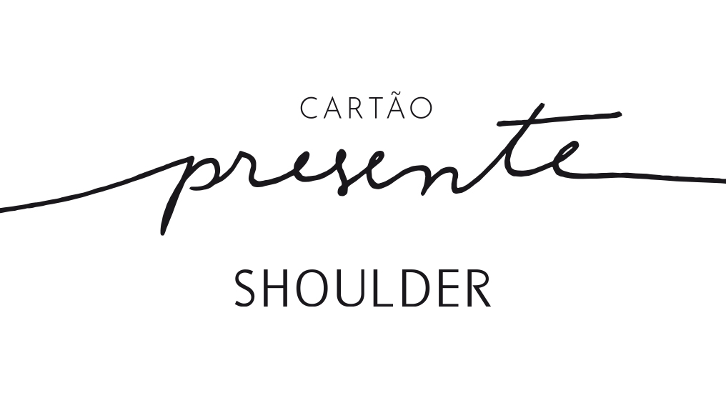 CARTÃO PRESENTE - SHOULDERCARTÃO PRESENTE - SHOULDER